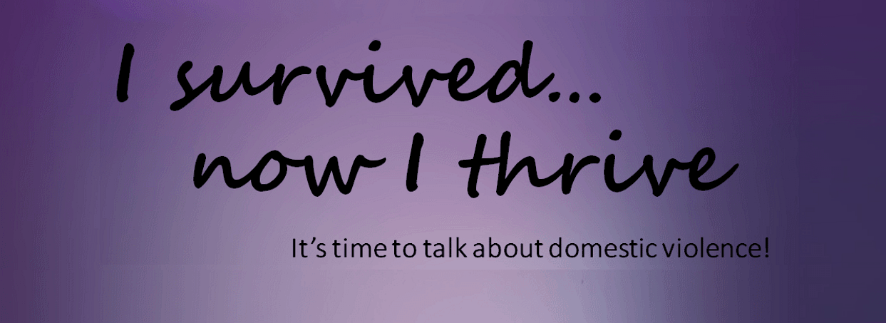 I Survived...Now I Thrive, its time to talk about domestic violence